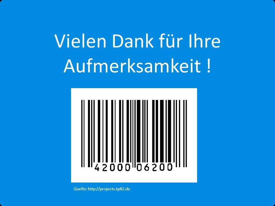 Vielen Dank für Ihre Aufmerksamkeit ! Quelle: http://projects.tp82.de