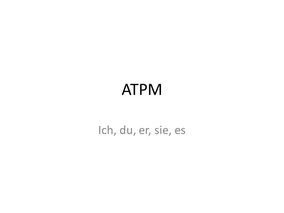 ATPM Ich, du, er, sie, es