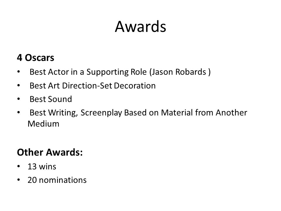 Awards 4 Oscars Best Actor in a Supporting Role (Jason Robards ) Best Art Direction-Set Decoration Best Sound Best Writing, Screenplay Based on Material from Another Medium Other Awards: 13 wins 20 nominations