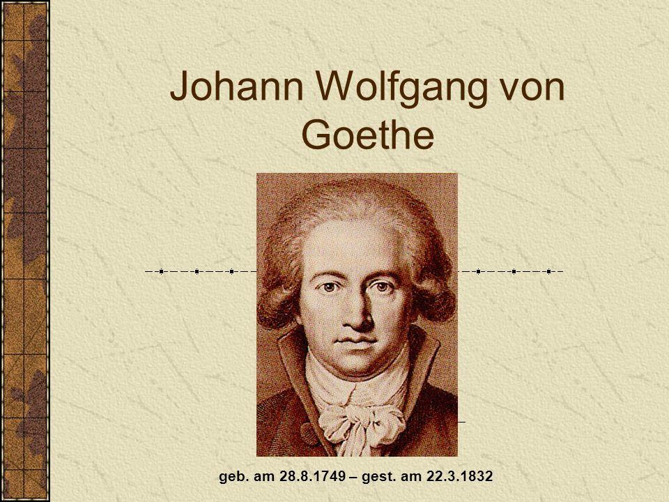 Johann Wolfgang von Goethe geb. am 28.8.1749 – gest. am 22.3.1832