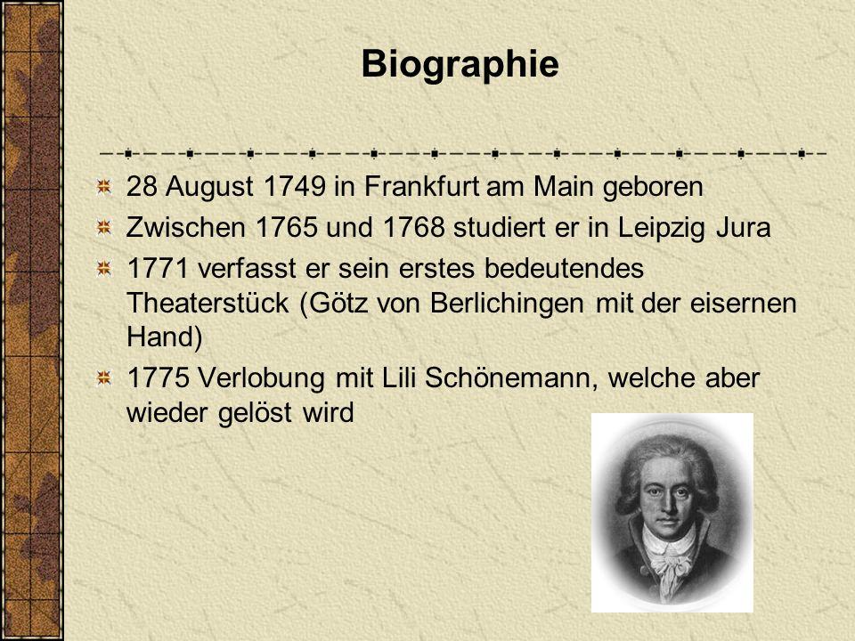28 August 1749 in Frankfurt am Main geboren Zwischen 1765 und 1768 studiert er in Leipzig Jura 1771 verfasst er sein erstes bedeutendes Theaterstück (