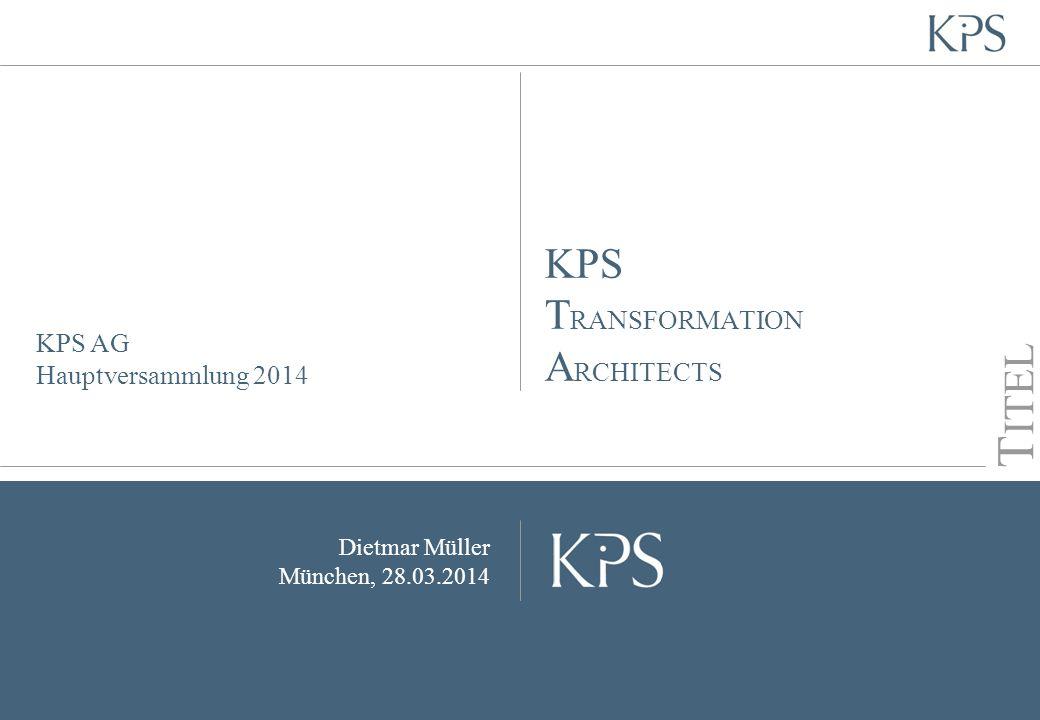 Seite KPS Transformation Architects KPS AG Hauptversammlung 2014 Dietmar Müller München, 28.03.2014 T ITEL KPS T RANSFORMATION A RCHITECTS