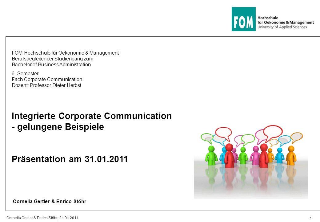 Integrierte Corporate Communication - gelungene Beispiele Präsentation am 31.01.2011 FOM Hochschule für Oekonomie & Management Berufsbegleitender Stud