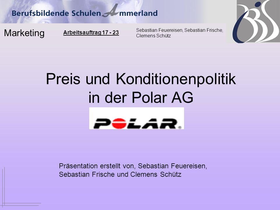 Marketing Sebastian Feuereisen, Sebastian Frische, Clemens Schütz Arbeitsauftrag 17 - 23 Preis und Konditionenpolitik in der Polar AG Präsentation ers