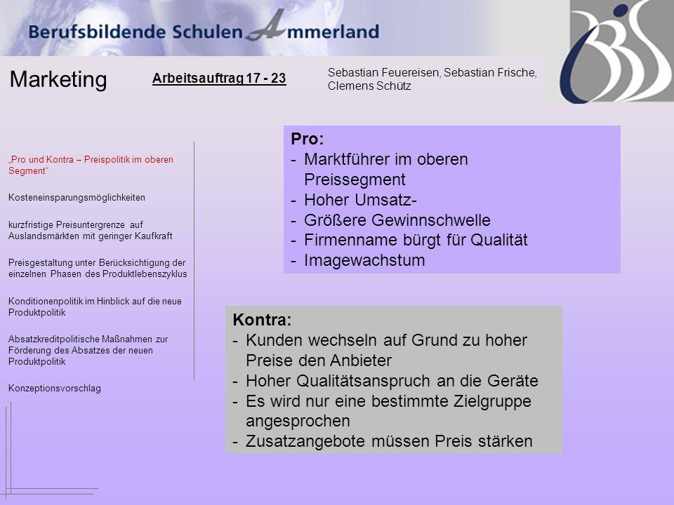 Marketing Sebastian Feuereisen, Sebastian Frische, Clemens Schütz Arbeitsauftrag 17 - 23 Pro und Kontra – Preispolitik im oberen Segment Kosteneinspar