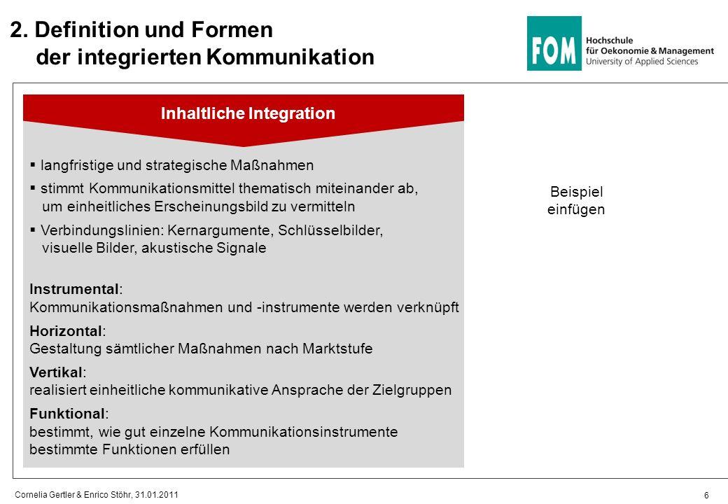 2. Definition und Formen der integrierten Kommunikation Inhaltliche Integration 6 Cornelia Gertler & Enrico Stöhr, 31.01.2011 langfristige und strateg