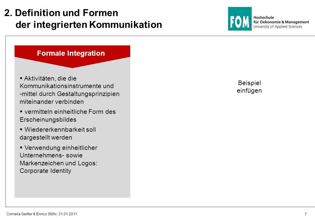 2. Definition und Formen der integrierten Kommunikation 7 Cornelia Gertler & Enrico Stöhr, 31.01.2011 Formale Integration Aktivitäten, die die Kommuni