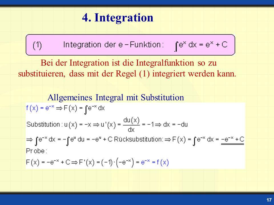 17 4. Integration Bei der Integration ist die Integralfunktion so zu substituieren, dass mit der Regel (1) integriert werden kann. Allgemeines Integra