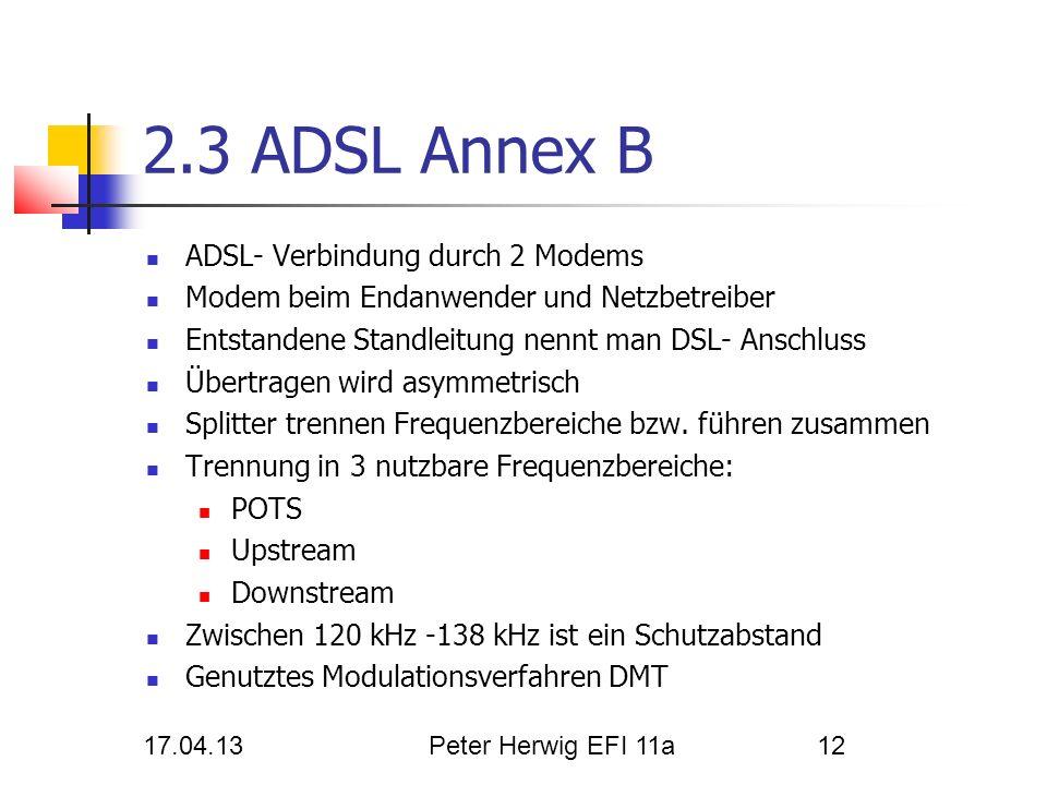 17.04.13Peter Herwig EFI 11a12 2.3 ADSL Annex B ADSL- Verbindung durch 2 Modems Modem beim Endanwender und Netzbetreiber Entstandene Standleitung nenn