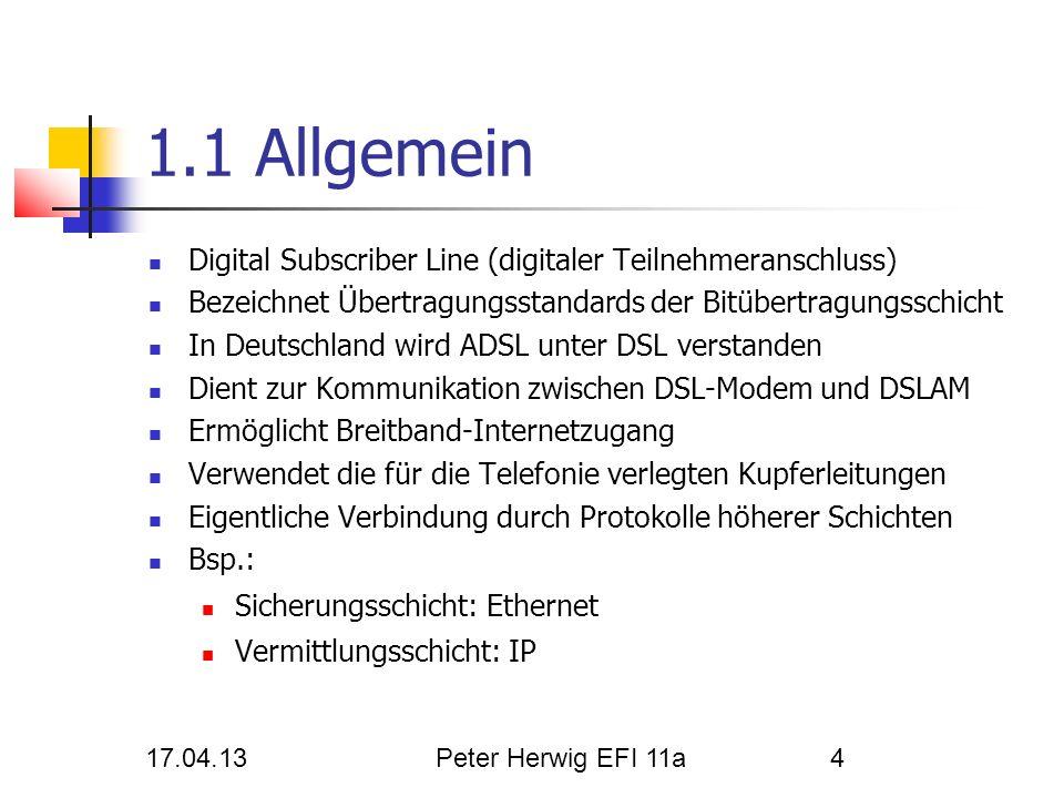 17.04.13Peter Herwig EFI 11a4 1.1 Allgemein Digital Subscriber Line (digitaler Teilnehmeranschluss) Bezeichnet Übertragungsstandards der Bitübertragun