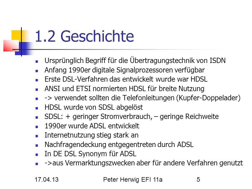17.04.13Peter Herwig EFI 11a5 1.2 Geschichte Ursprünglich Begriff für die Übertragungstechnik von ISDN Anfang 1990er digitale Signalprozessoren verfüg