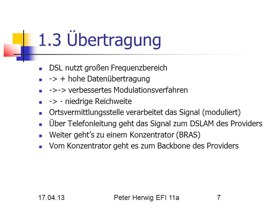 17.04.13Peter Herwig EFI 11a7 1.3 Übertragung DSL nutzt großen Frequenzbereich -> + hohe Datenübertragung ->-> verbessertes Modulationsverfahren -> -