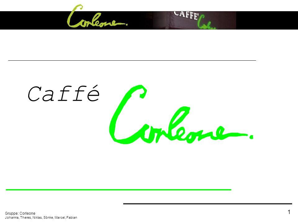 Gruppe: Corleone Johanna, Theres, Niklas, Sönke, Marcel, Fabian 1 Caffé