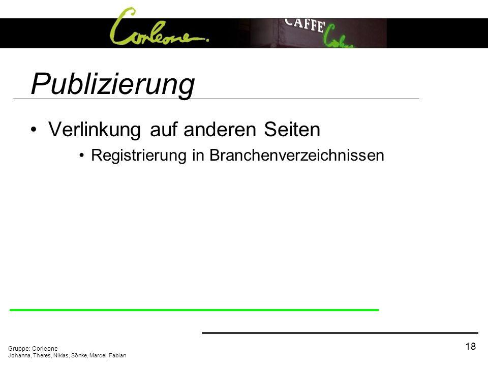 Gruppe: Corleone Johanna, Theres, Niklas, Sönke, Marcel, Fabian 18 Publizierung Verlinkung auf anderen Seiten Registrierung in Branchenverzeichnissen