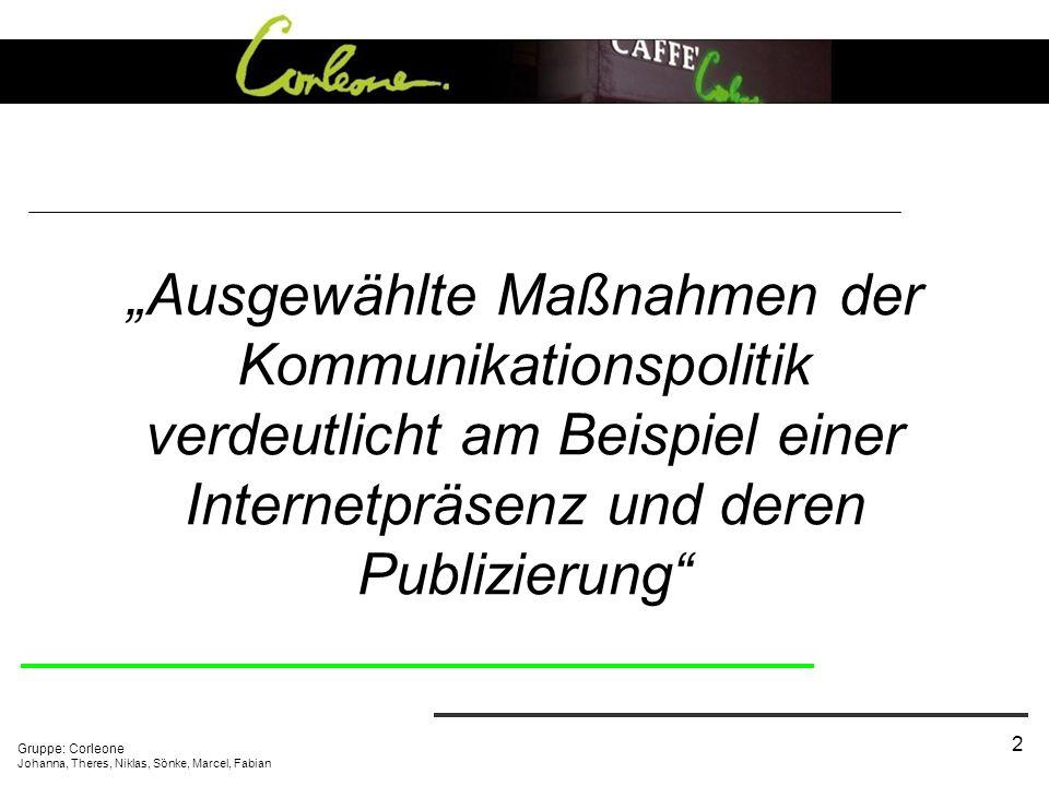 Gruppe: Corleone Johanna, Theres, Niklas, Sönke, Marcel, Fabian 2 Ausgewählte Maßnahmen der Kommunikationspolitik verdeutlicht am Beispiel einer Internetpräsenz und deren Publizierung