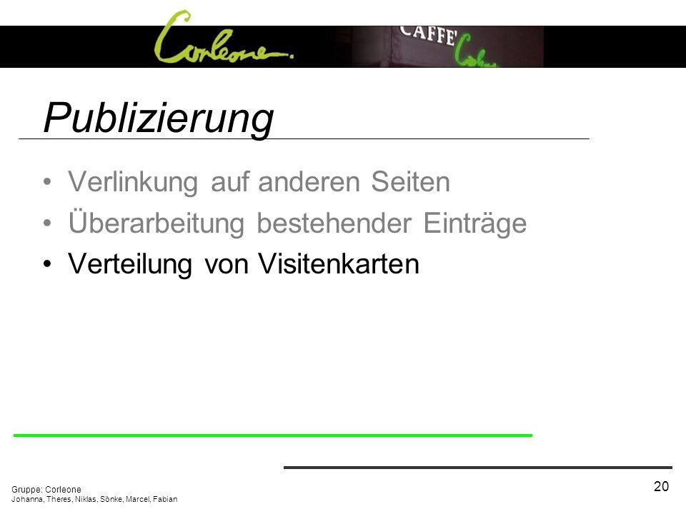 Gruppe: Corleone Johanna, Theres, Niklas, Sönke, Marcel, Fabian 20 Publizierung Verlinkung auf anderen Seiten Überarbeitung bestehender Einträge Verte