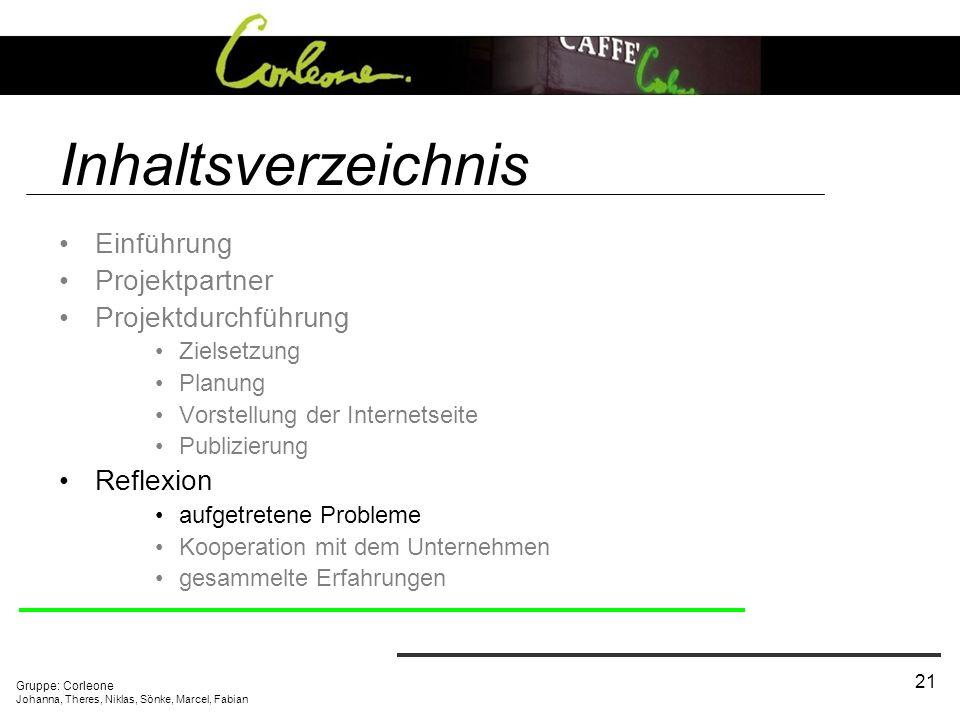 Gruppe: Corleone Johanna, Theres, Niklas, Sönke, Marcel, Fabian 21 Inhaltsverzeichnis Einführung Projektpartner Projektdurchführung Zielsetzung Planun