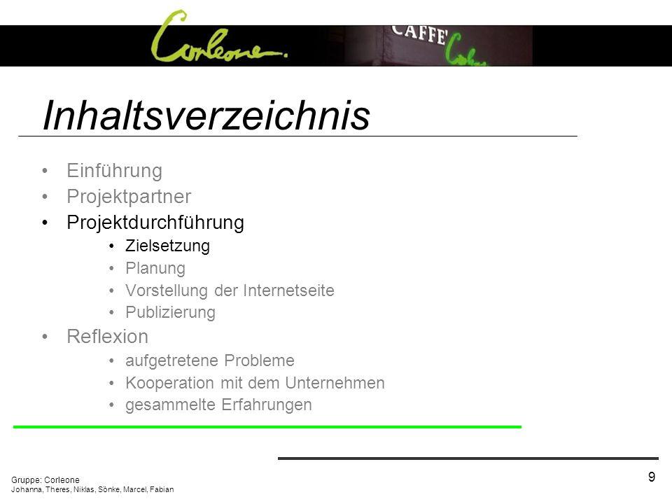 Gruppe: Corleone Johanna, Theres, Niklas, Sönke, Marcel, Fabian 9 Inhaltsverzeichnis Einführung Projektpartner Projektdurchführung Zielsetzung Planung