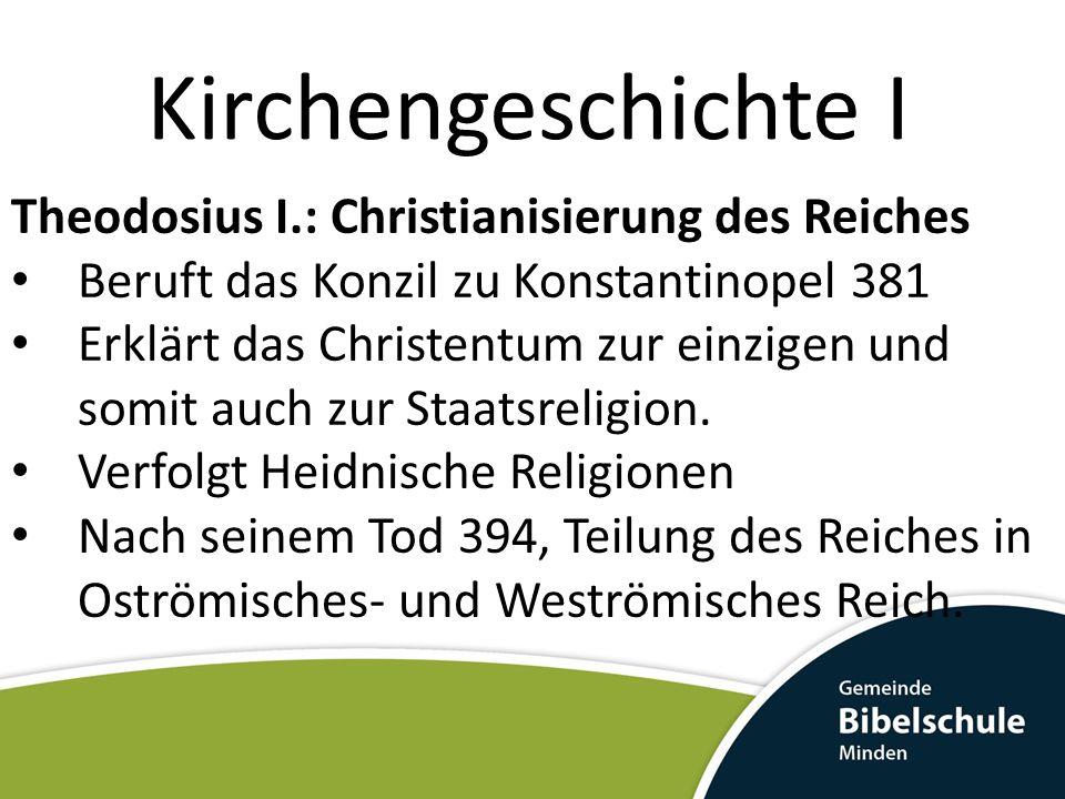 Kirchengeschichte I Theodosius I.: Christianisierung des Reiches Beruft das Konzil zu Konstantinopel 381 Erklärt das Christentum zur einzigen und somit auch zur Staatsreligion.