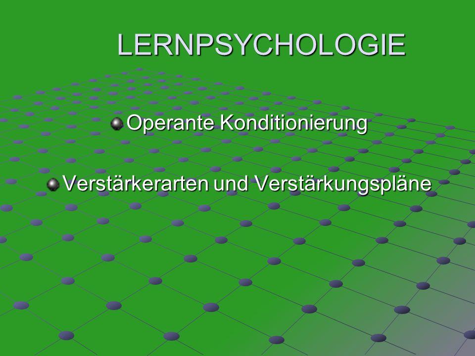 LERNPSYCHOLOGIE Operante Konditionierung Verstärkerarten und Verstärkungspläne