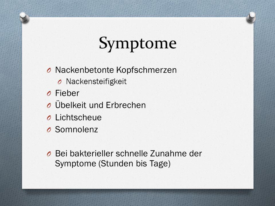 Symptome O Nackenbetonte Kopfschmerzen O Nackensteifigkeit O Fieber O Übelkeit und Erbrechen O Lichtscheue O Somnolenz O Bei bakterieller schnelle Zun