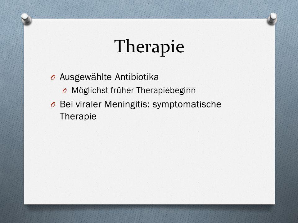 Therapie O Ausgewählte Antibiotika O Möglichst früher Therapiebeginn O Bei viraler Meningitis: symptomatische Therapie