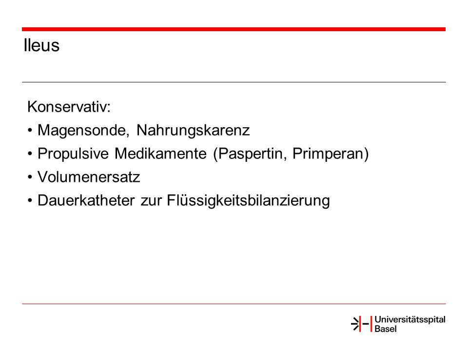Ileus Konservativ: Magensonde, Nahrungskarenz Propulsive Medikamente (Paspertin, Primperan) Volumenersatz Dauerkatheter zur Flüssigkeitsbilanzierung