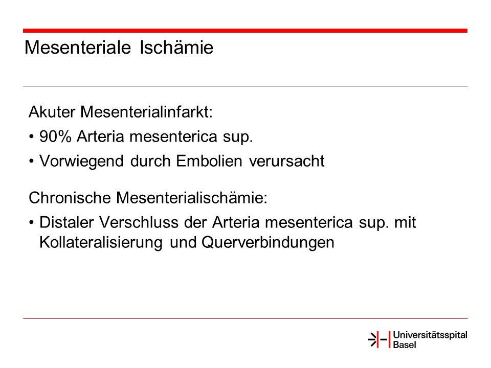 Mesenteriale Ischämie Akuter Mesenterialinfarkt: 90% Arteria mesenterica sup. Vorwiegend durch Embolien verursacht Chronische Mesenterialischämie: Dis