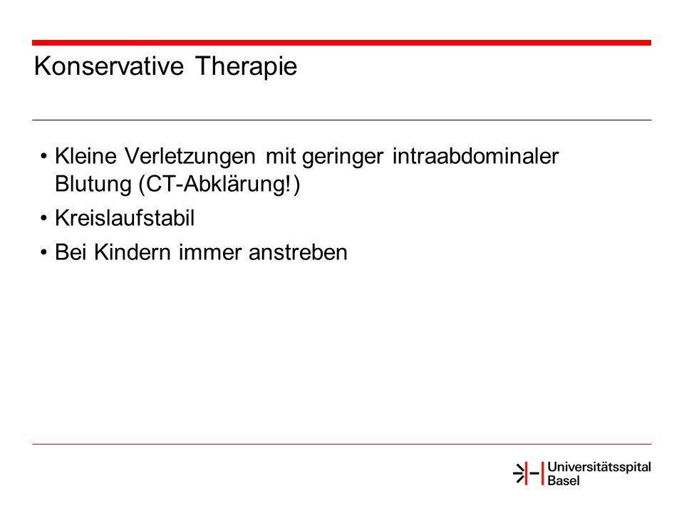 Konservative Therapie Kleine Verletzungen mit geringer intraabdominaler Blutung (CT-Abklärung!) Kreislaufstabil Bei Kindern immer anstreben