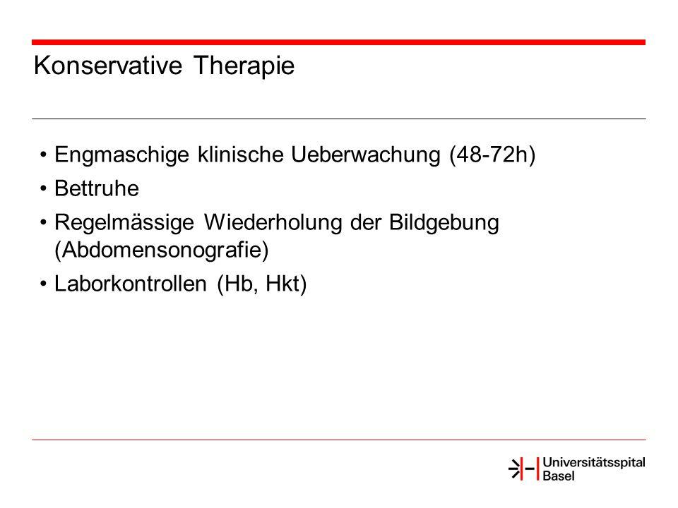 Konservative Therapie Engmaschige klinische Ueberwachung (48-72h) Bettruhe Regelmässige Wiederholung der Bildgebung (Abdomensonografie) Laborkontrolle