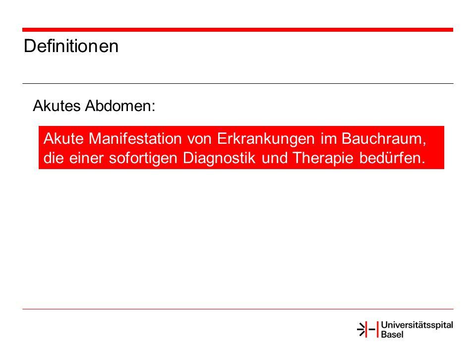 Definitionen Akutes Abdomen: Akute Manifestation von Erkrankungen im Bauchraum, die einer sofortigen Diagnostik und Therapie bedürfen.