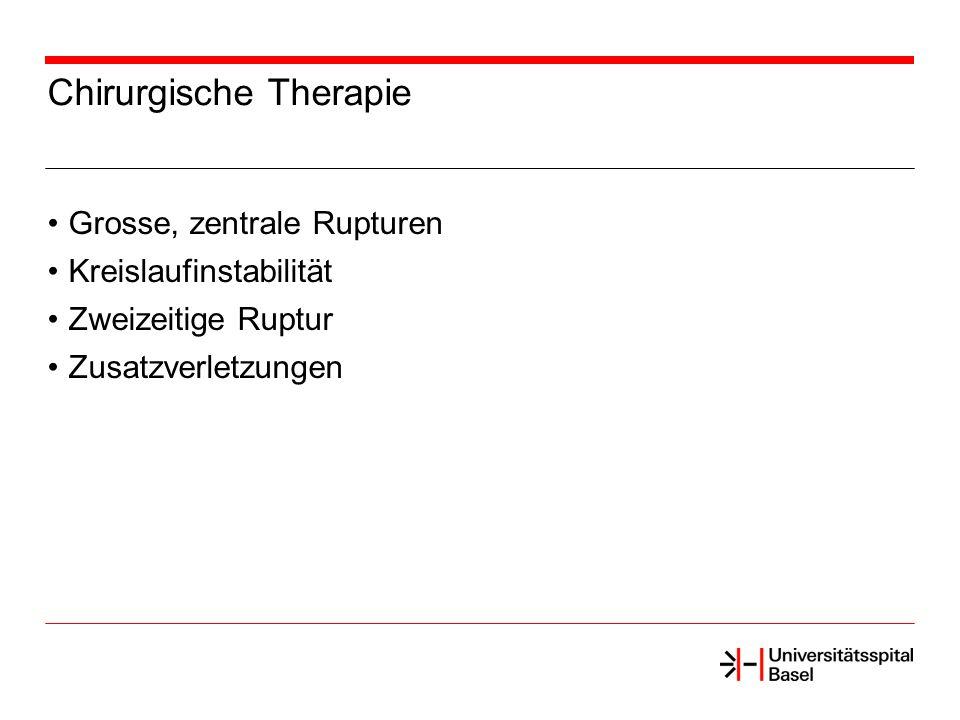 Chirurgische Therapie Grosse, zentrale Rupturen Kreislaufinstabilität Zweizeitige Ruptur Zusatzverletzungen