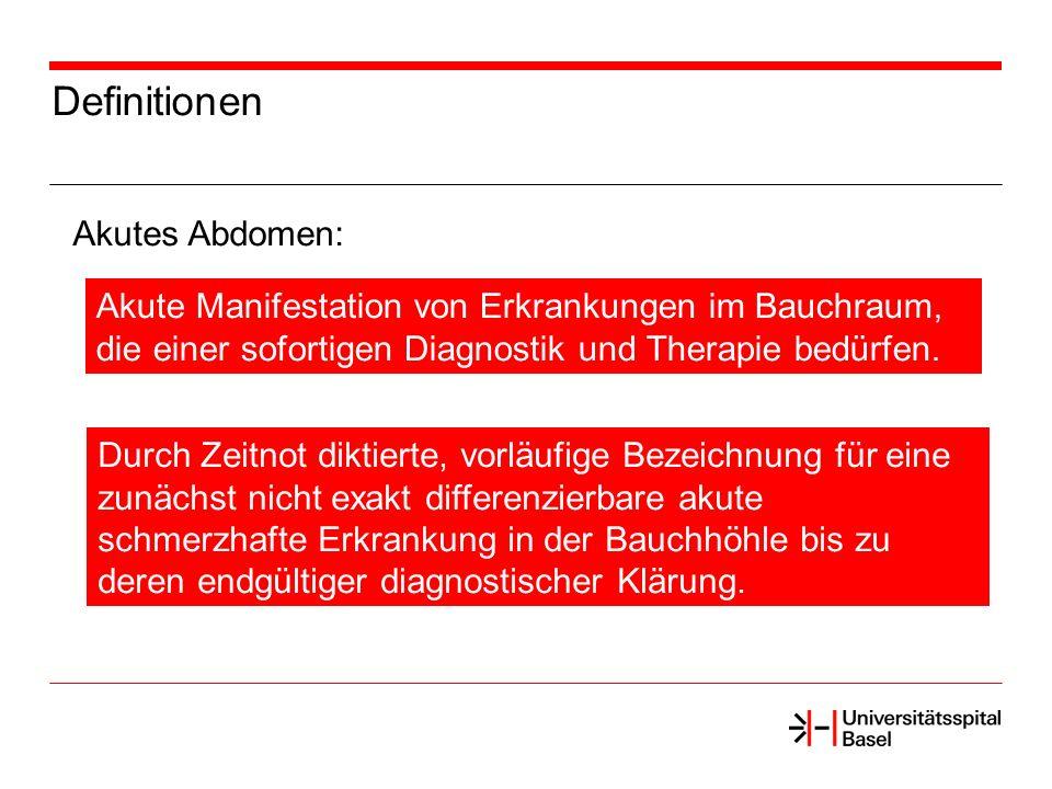 Definitionen Akutes Abdomen: Akute Manifestation von Erkrankungen im Bauchraum, die einer sofortigen Diagnostik und Therapie bedürfen. Durch Zeitnot d