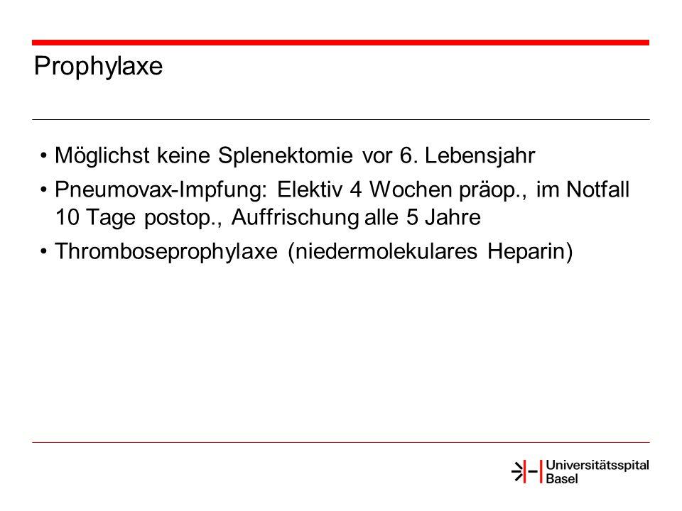 Prophylaxe Möglichst keine Splenektomie vor 6. Lebensjahr Pneumovax-Impfung: Elektiv 4 Wochen präop., im Notfall 10 Tage postop., Auffrischung alle 5