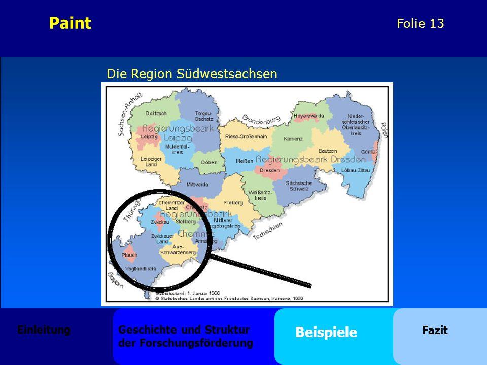 Folie 13 Die Region Südwestsachsen Einleitung Geschichte und Struktur der Forschungsförderung Beispiele Fazit Paint