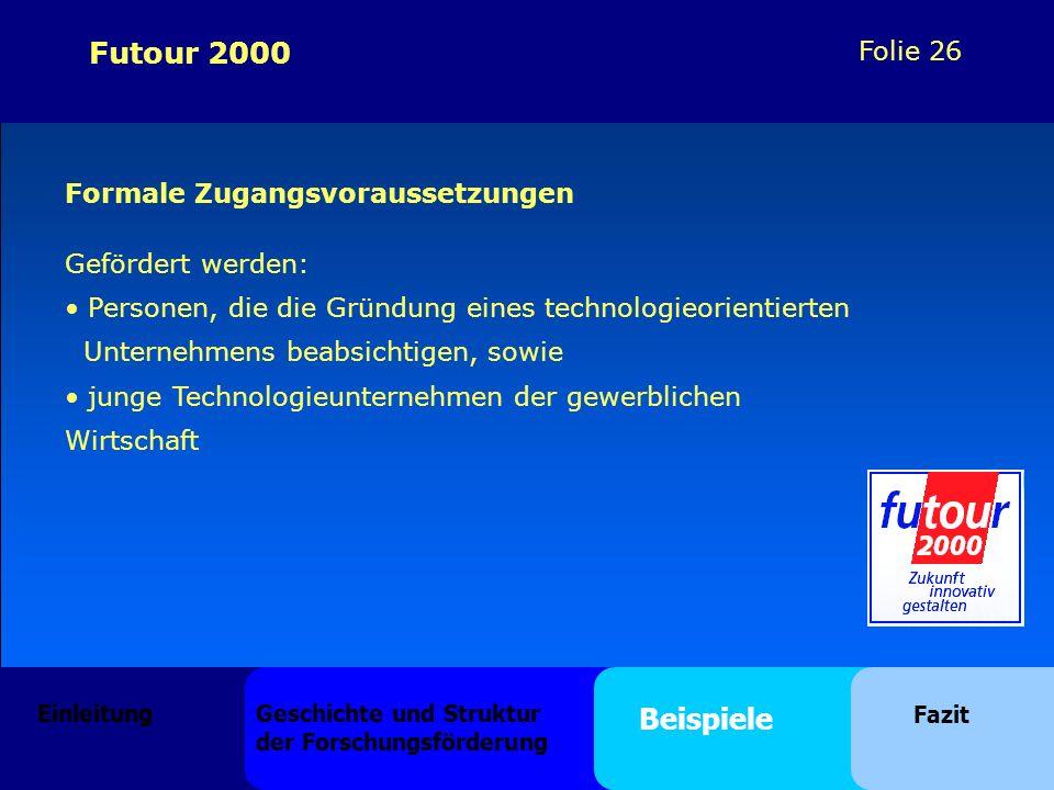 Folie 26 Futour 2000 Formale Zugangsvoraussetzungen Gefördert werden: Personen, die die Gründung eines technologieorientierten Unternehmens beabsichti