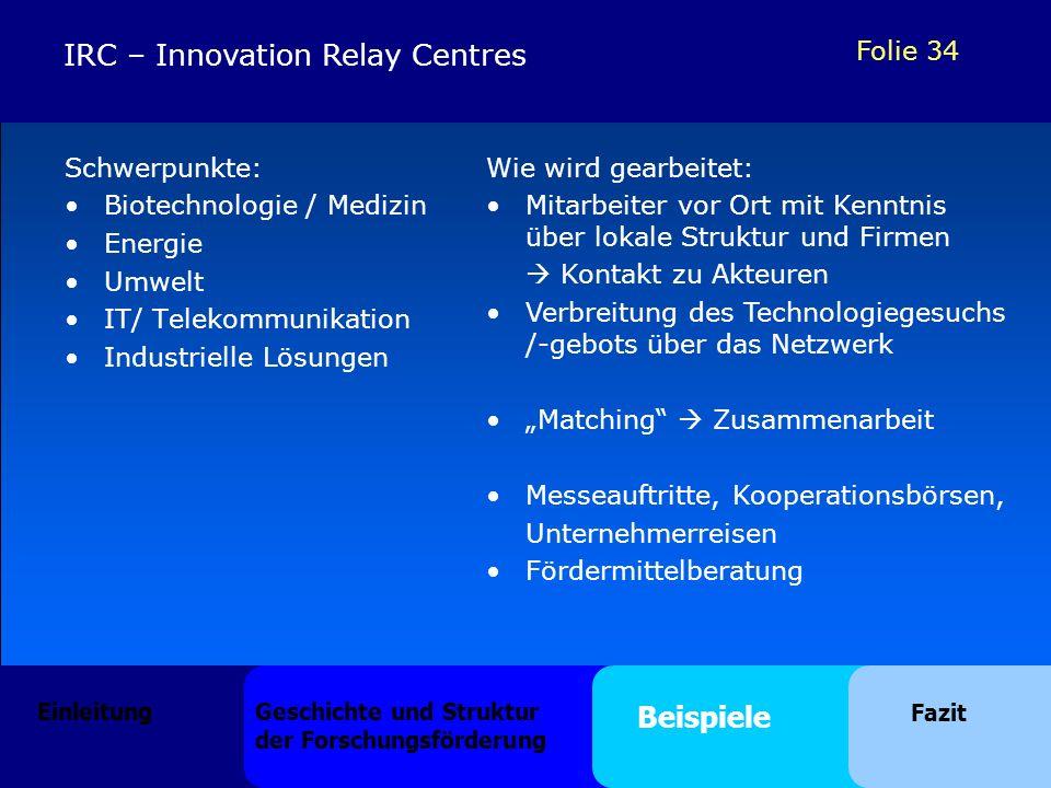 Folie 34 IRC – Innovation Relay Centres Schwerpunkte: Biotechnologie / Medizin Energie Umwelt IT/ Telekommunikation Industrielle Lösungen Wie wird gea
