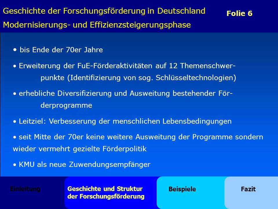 Folie 6 bis Ende der 70er Jahre Erweiterung der FuE-Förderaktivitäten auf 12 Themenschwer- punkte (Identifizierung von sog. Schlüsseltechnologien) erh