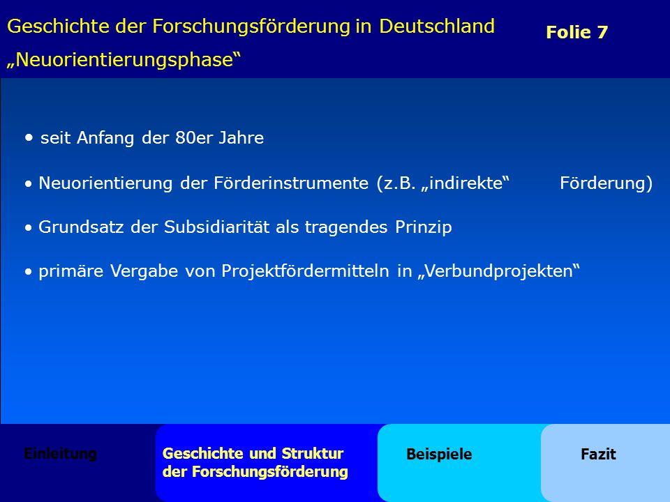 Folie 7 seit Anfang der 80er Jahre Neuorientierung der Förderinstrumente (z.B. indirekte Förderung) Grundsatz der Subsidiarität als tragendes Prinzip