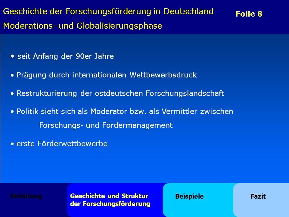 Folie 8 seit Anfang der 90er Jahre Prägung durch internationalen Wettbewerbsdruck Restrukturierung der ostdeutschen Forschungslandschaft Politik sieht sich als Moderator bzw.
