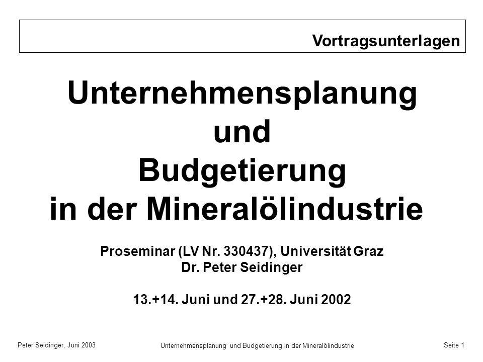 Peter Seidinger, Juni 2003 Unternehmensplanung und Budgetierung in der Mineralölindustrie Seite 1 Unternehmensplanung und Budgetierung in der Mineralö