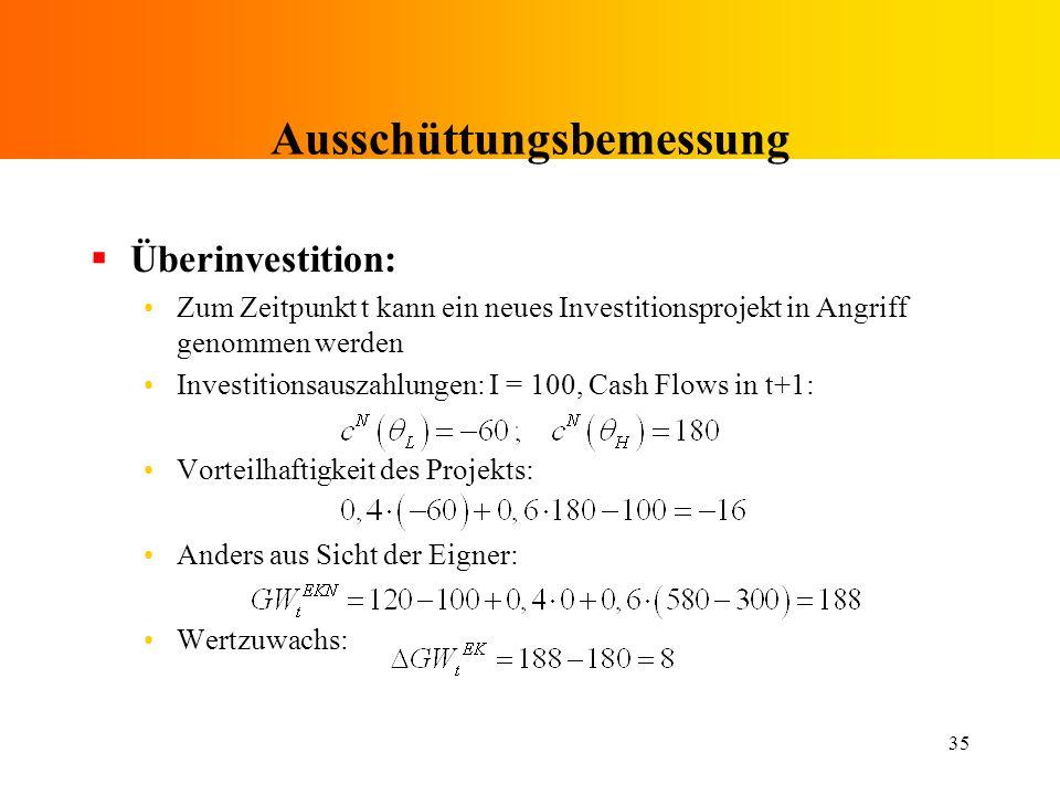 35 Ausschüttungsbemessung Überinvestition: Zum Zeitpunkt t kann ein neues Investitionsprojekt in Angriff genommen werden Investitionsauszahlungen: I =