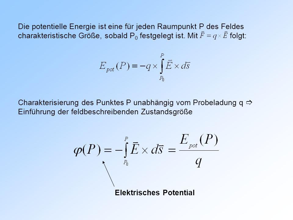 Die potentielle Energie ist eine für jeden Raumpunkt P des Feldes charakteristische Größe, sobald P 0 festgelegt ist.