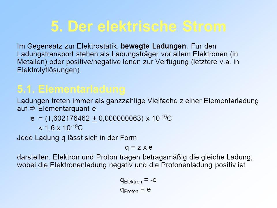 5.Der elektrische Strom Im Gegensatz zur Elektrostatik: bewegte Ladungen.