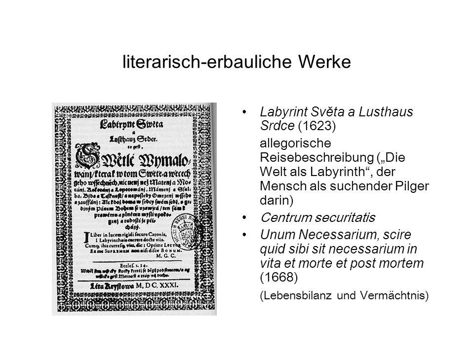 literarisch-erbauliche Werke Labyrint Svĕta a Lusthaus Srdce (1623) allegorische Reisebeschreibung (Die Welt als Labyrinth, der Mensch als suchender Pilger darin) Centrum securitatis Unum Necessarium, scire quid sibi sit necessarium in vita et morte et post mortem (1668) (Lebensbilanz und Vermächtnis)