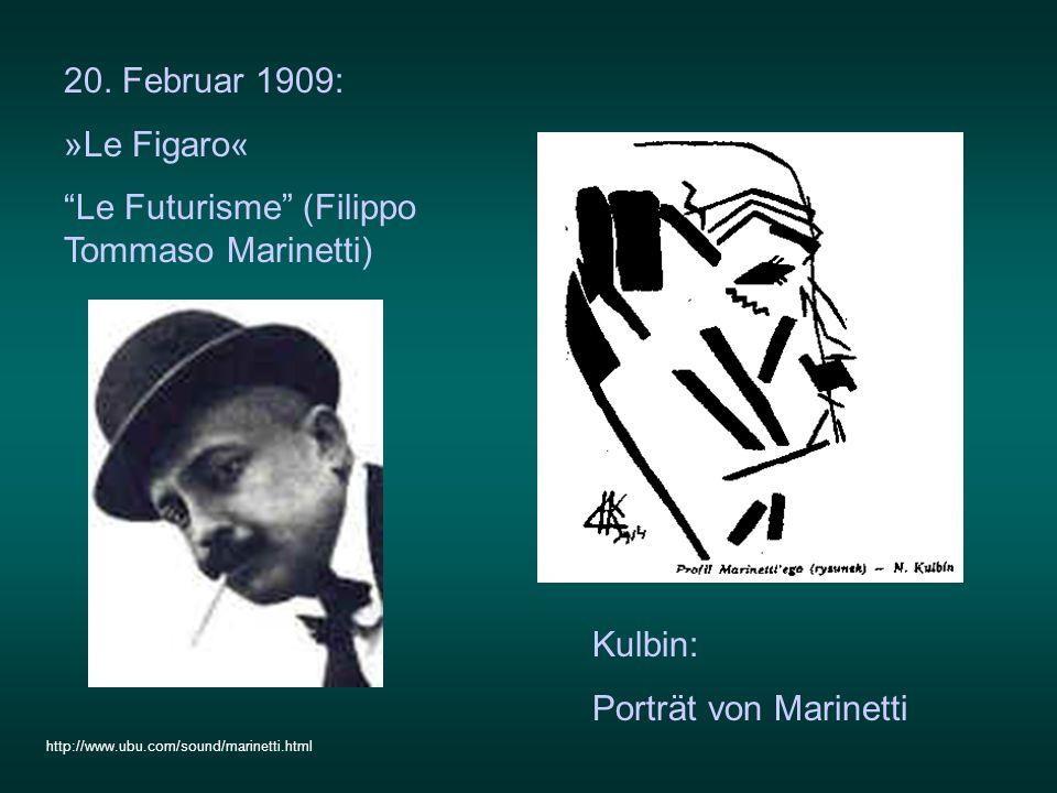 20. Februar 1909: »Le Figaro« Le Futurisme (Filippo Tommaso Marinetti) Kulbin: Porträt von Marinetti http://www.ubu.com/sound/marinetti.html