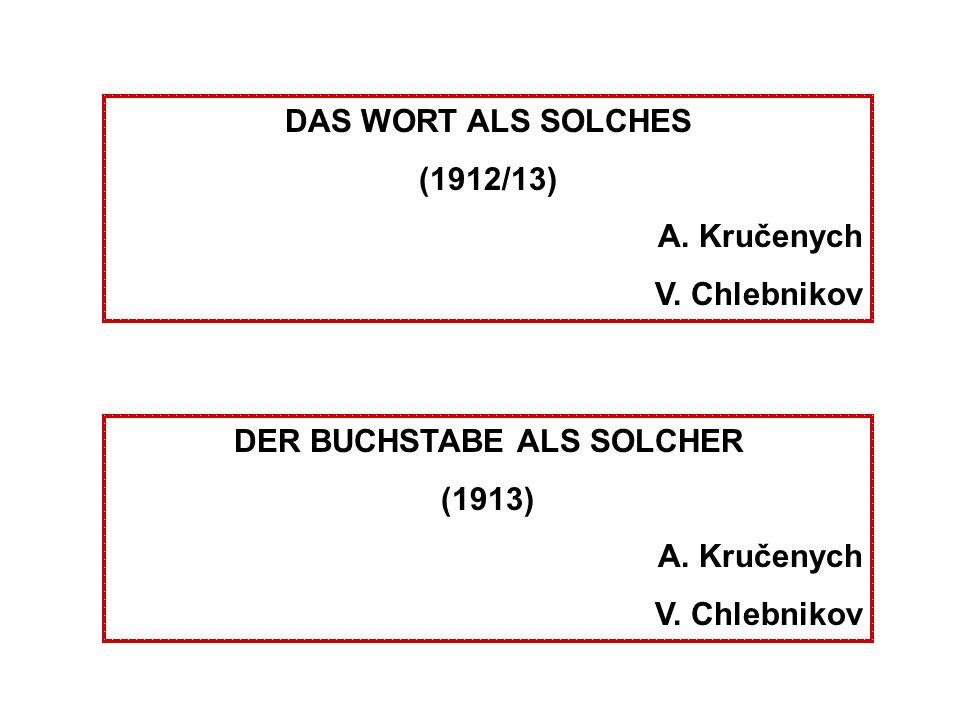 DAS WORT ALS SOLCHES (1912/13) A. Kručenych V. Chlebnikov DER BUCHSTABE ALS SOLCHER (1913) A. Kručenych V. Chlebnikov