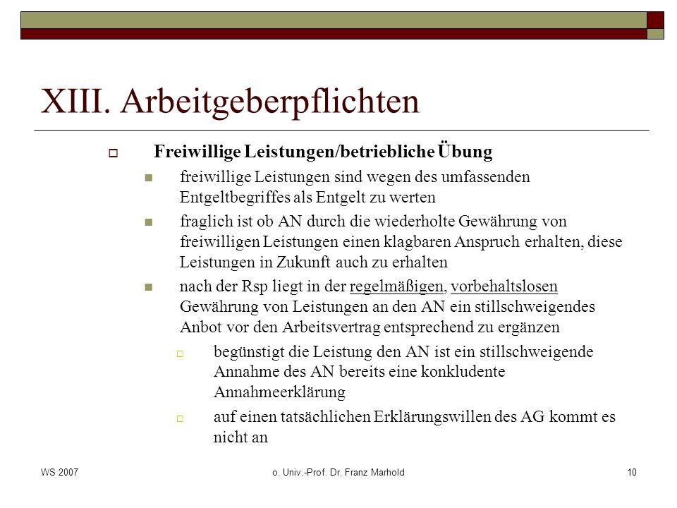 WS 2007o. Univ.-Prof. Dr. Franz Marhold10 XIII. Arbeitgeberpflichten Freiwillige Leistungen/betriebliche Übung freiwillige Leistungen sind wegen des u