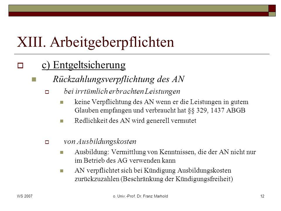 WS 2007o. Univ.-Prof. Dr. Franz Marhold12 XIII. Arbeitgeberpflichten c) Entgeltsicherung Rückzahlungsverpflichtung des AN bei irrtümlich erbrachten Le