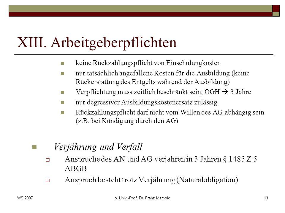WS 2007o. Univ.-Prof. Dr. Franz Marhold13 XIII. Arbeitgeberpflichten keine Rückzahlungspflicht von Einschulungkosten nur tatsächlich angefallene Koste